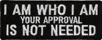 I Am Who I am - Your Approval Is Not Needed Embroidered Patch