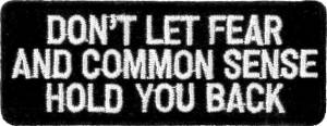 Don't Let Fear and Common Sense Hold You Back Embroidered Patch
