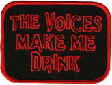 The Voices Make Me Drink Embroidered Patch